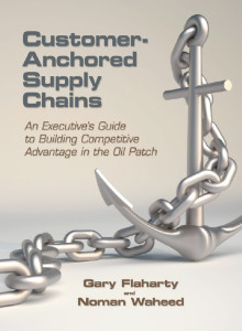Customer-Anchored Supply Chains - An Executive's Guide to Building Competitive Advantage in the Oil Patch